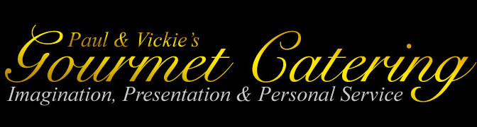 Paul & Vickie's Gourmet Catering - Imagination, Presentation & Personal Services